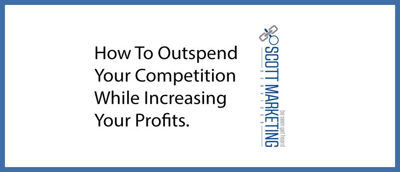 How To Outspend Your Competition While Increasing Your Profits
